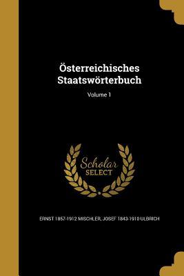 Osterreichisches Staatsworterbuch; Volume 1 - Mischler, Ernst 1857-1912, and Ulbrich, Josef 1843-1910