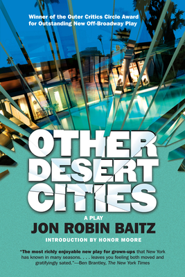 Other Desert Cities - Baitz, Jon Robin, and Moore, Honor (Introduction by)