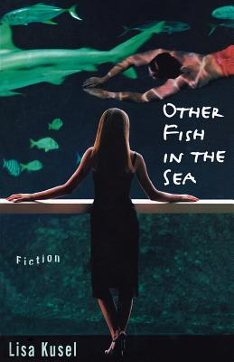 Other Fish in the Sea - Kusel, Lisa