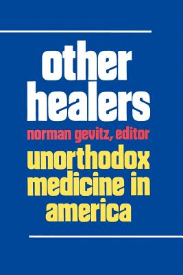 Other Healers: Unorthodox Medicine in America - Gevitz, Norman, Professor (Editor)