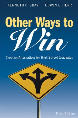 Other Ways to Win: Creating Alternatives for High School Graduates - Gray, Kenneth C (Editor), and Herr, Edwin L (Editor)