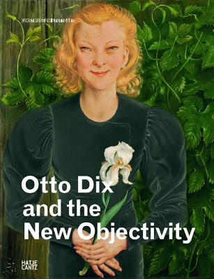 Otto Dix and New Objectivity - Spanke, Daniel (Editor), and Buttner, Nils (Editor)