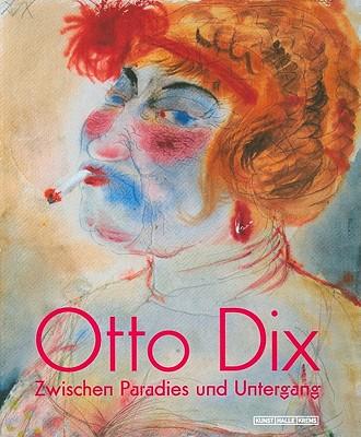 Otto Dix: Zwischen Paradies Und Untergang - Dix, Otto, and Buchhart, Dieter (Editor), and Knack, Hartwig (Editor)