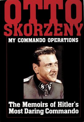 Otto Skorzeny: My Commando erations: The Memoirs of Hitler's Mt Daring Commando - Ltd., Schiffer Publishing,