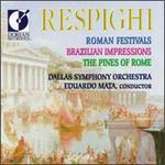 Ottorino Respighi: Roman Festivals; Brazilian Impressions; The Pines of Rome
