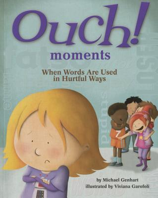 Ouch! Moments: When Words Are Used in Hurtful Ways - Genhart, Michael