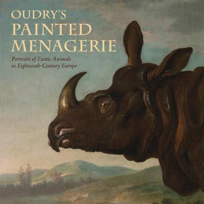 Oudry's Painted Menagerie: Portraits of Exotic Animals in Eighteenth-Century France - Morton, Mary (Editor)