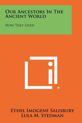 Our Ancestors in the Ancient World: How They Lived - Salisbury, Ethel Imogene, and Stedman, Lula M