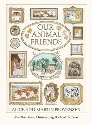 Our Animal Friends at Maple Hill Farm - Provensen, Alice, and Provensen, Martin