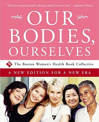 Our Bodies, Ourselves: A New Edition for a New Era - Boston Women's Health Book Collective