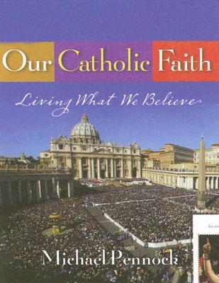 Our Catholic Faith - Rupp, Joyce, and Pennock, Michael Francis