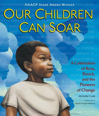 Our Children Can Soar: A Celebration of Rosa, Barack, and the Pioneers of Change - Cook, Michelle, Dr., and Edelman, Marian Wright (Introduction by)