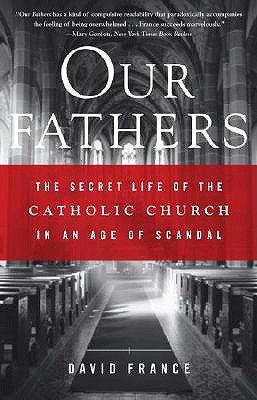 Our Fathers: The Secret Life of the Catholic Church in an Age of Scandal - France, David