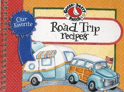 Our Favorite Road Trip Recipes - Gooseberry Patch