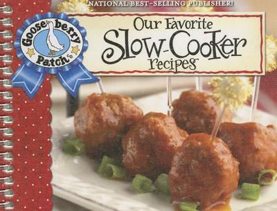 Our Favorite Slow-Cooker Recipes Cookbook: Serve Up Meals That Are Piping Hot, Delicious and Ready When You Are...and Your Slow Cooker Does All the Work! - Gooseberry Patch