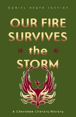 Our Fire Survives the Storm: A Cherokee Literary History - Justice, Daniel Heath