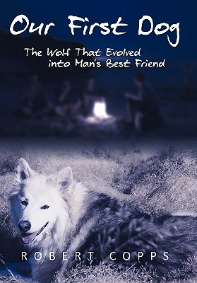 Our First Dog: The Wolf That Evolved Into Man's Best Friend - Copps, Robert