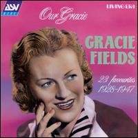 Our Gracie: 23 Favorites 1928-1947 - Gracie Fields