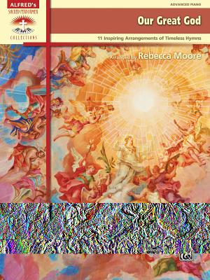 Our Great God: 11 Inspiring Arrangements of Timeless Hymns - Moore, Rebecca