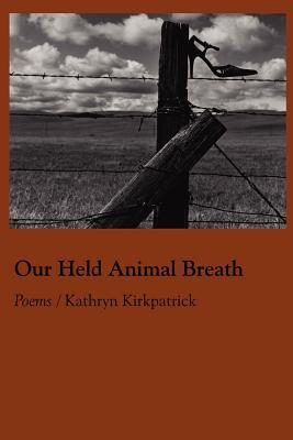 Our Held Animal Breath - Kirkpatrick, Kathryn