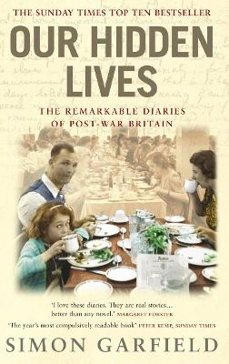 Our Hidden Lives: The Remarkable Diaries of Post-War Britain - Garfield, Simon, Mr.