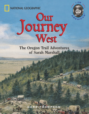 Our Journey West: The Oregon Trail Adventures of Sarah Marshall - Thompson, Gare