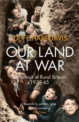 Our Land at War: A Portrait of Rural Britain 1939-45 - Hart-Davis, Duff