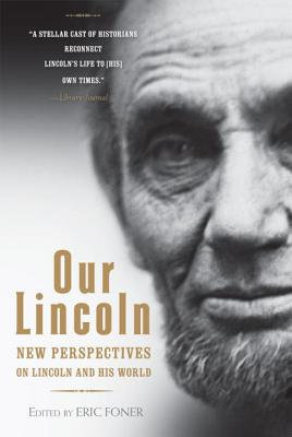 Our Lincoln: New Perspectives on Lincoln and His World - Foner, Eric (Editor)