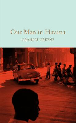 Our Man in Havana - Greene, Graham, and Greene, Professor Richard (Introduction by)