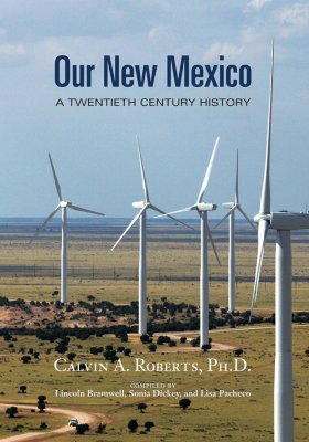 Our New Mexico: A Twentieth Century History - Roberts, Calvin A, and Bramwell, Lincoln (Editor), and Dickey, Sonia (Editor)