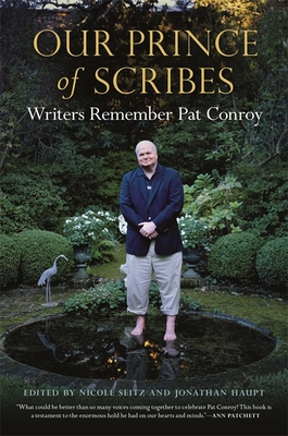 Our Prince of Scribes: Writers Remember Pat Conroy - Seitz, Nicole (Contributions by), and Haupt, Jonathan (Editor), and Streisand, Barbra (Foreword by)