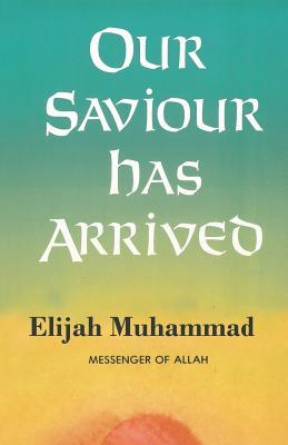 Our Saviour Has Arrived - Muhammad, Elijah