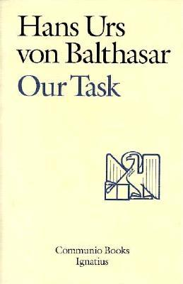 Our Task: A Report and a Plan - Von Balthasar, Hans Urs, Cardinal, and Balthasar, Hans Urs Von