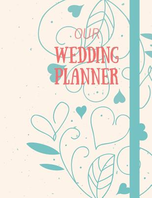 Wedding Planning Book.Our Wedding Planner Book Organizer Notebook For Brides To Be And Wedding Planning 8 5 X 11 In