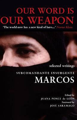 Our Word is Our Weapon: Selected Writings - Marcos, and Saramago, Jose (Foreword by), and Ponce De Leon, Juan (Editor)
