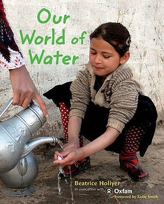 Our World of Water - Hollyer, Beatrice, and Oxfam (Photographer), and Smith, Zadie (Foreword by)
