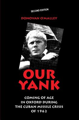 Our Yank: Coming of Age in Oxford During the Cuban Missile Crisis of 1962 - O'Malley, Donovan