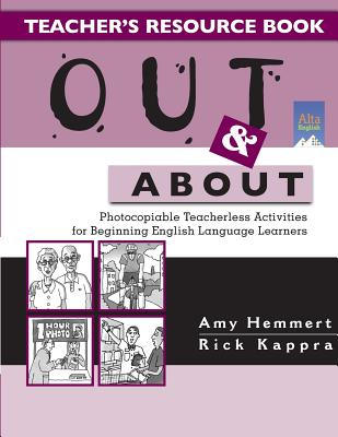 Out & about Teacher's Resource Book: Photocopiable Teacherless Activities for Beginning English Language Learners - Hemmert, Amy, and Kappra, Rick