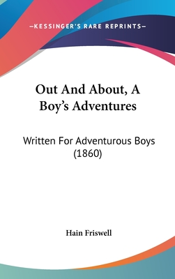 Out and About, a Boy's Adventures: Written for Adventurous Boys (1860) - Friswell, Hain