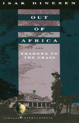 Out of Africa: And Shadows on the Grass - Dinesen, Isak