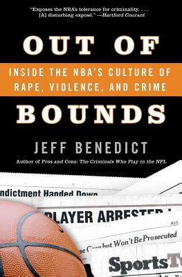 Out of Bounds: Inside the Nba's Culture of Rape, Violence, and Crime - Benedict, Jeff