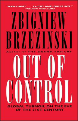 Out of Control: Global Turmoil on the Eve of the Twenty-First Century - Brzezinski, Zbigniew