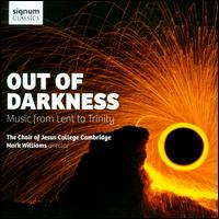 Out of Darkness: Music from Lent to Trinity - Benjamin Morris (organ); Bertie Baigent (organ); Harry Shapiro (treble); Jaliya Senanayake (tenor); Jamie Wilkinson (treble);...