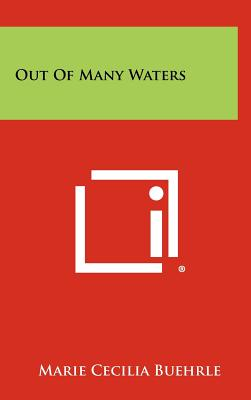 Out of Many Waters - Buehrle, Marie Cecilia