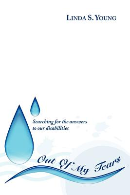 Out of My Tears: Searching for the Answers to Our Disabilities - Young, Linda S