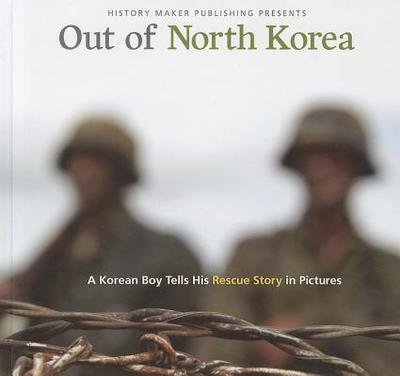 Out of North Korea: A Korean Boy Tells His Rescue Story in Pictures - Flinchbaugh, C Hope, and Austen, Jessica