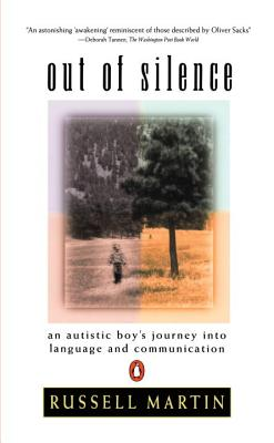 Out of Silence: An Autistic Boy's Journey Into Language and Communication - Martin, Russell