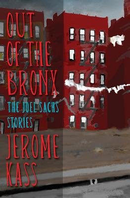 Out of the Bronx: The Joel Sachs Stories - Kass, Jerome