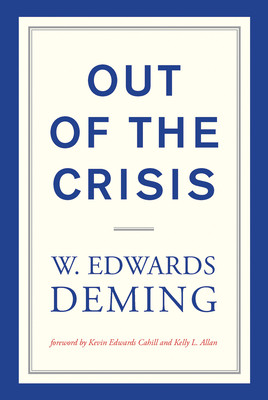 Out of the Crisis - Deming, W Edwards, and Cahill, Kevin Edwards (Foreword by), and Allan, Kelly L (Foreword by)