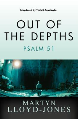 Out of the Depths: Psalm 51 - Lloyd-Jones, Martyn
